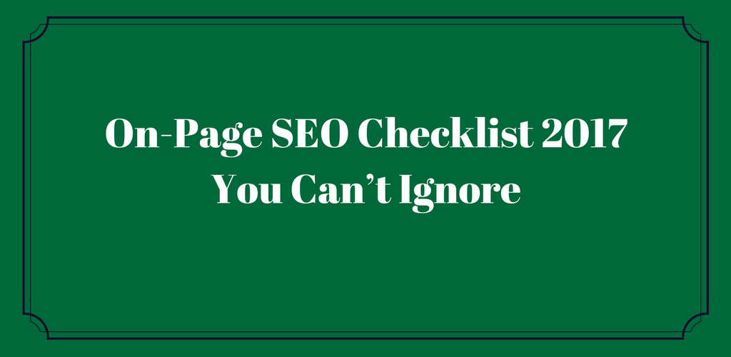 On-Page SEO Checklist 2017 You Can't Ignore
