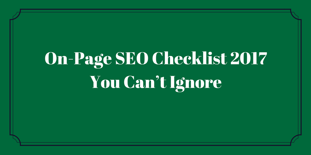 On-Page SEO Checklist 2017 You Can't Ignore - Seomator Blog
